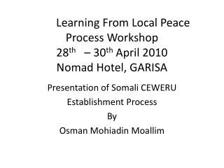Learning From Local Peace Process Workshop 28 th    – 30 th  April 2010 Nomad Hotel, GARISA