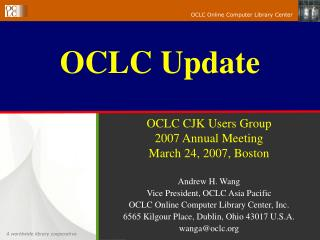 OCLC CJK Users Group 2007 Annual Meeting March 24, 2007, Boston Andrew H. Wang