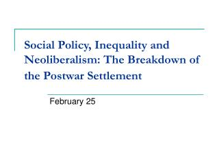 Social Policy, Inequality and Neoliberalism: The Breakdown of the Postwar Settlement