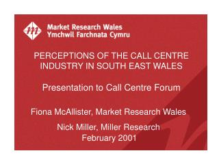 PERCEPTIONS OF THE CALL CENTRE INDUSTRY IN SOUTH EAST WALES Presentation to Call Centre Forum