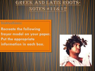 Greek and Latin Roots- Notes  #11&12