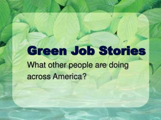 Green Job Stories What other people are doing across America?