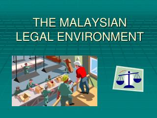 THE MALAYSIAN LEGAL ENVIRONMENT