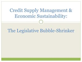 Credit Supply Management & Economic Sustainability: