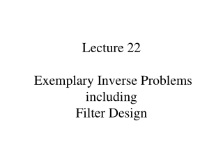 Lecture 22 Exemplary Inverse Problems including Filter Design
