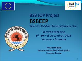 BSB JOP Project  BSBEEP Black Sea Buildings Energy Efficiency Plan Yerevan Me eting