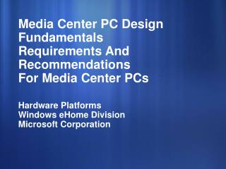 Media Center PC Design Fundamentals Requirements And  Recommendations For Media Center PCs