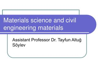 Materials science and civil engineering materials