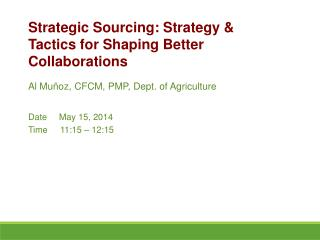 Al Muñoz, CFCM, PMP, Dept. of Agriculture Date     May 15, 2014 Time	11:15 – 12:15