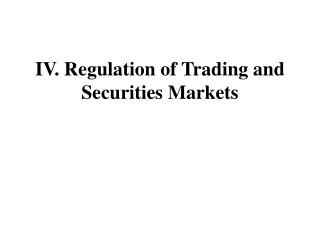 IV. Regulation of Trading and Securities Markets