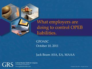 What employers are doing to control OPEB liabilities.