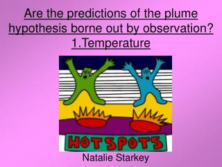 Are the predictions of the plume hypothesis borne out by observation? 1.Temperature
