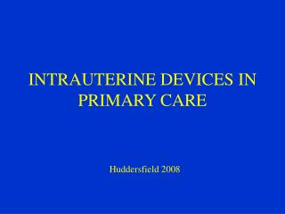 INTRAUTERINE DEVICES IN PRIMARY CARE