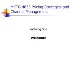 MKTG 4825 Pricing Strategies and Channel Management