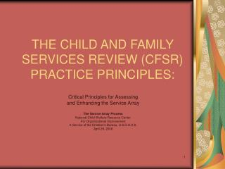 THE CHILD AND FAMILY SERVICES REVIEW (CFSR) PRACTICE PRINCIPLES: