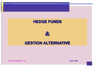 HEDGE FUNDS &  GESTION ALTERNATIVE