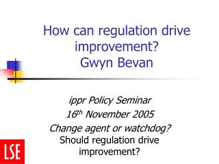 How can regulation drive improvement? Gwyn Bevan