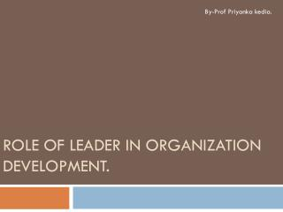Role of Leader in Organization Development.