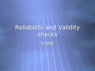Reliability and Validity checks