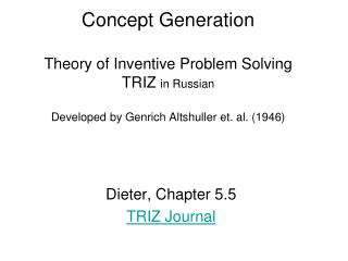 Concept Generation  Theory of Inventive Problem Solving TRIZ in Russian  Developed by Genrich Altshuller et. al. 1946