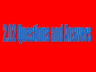 2.02 Questions and Answers