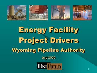 Energy Facility  Project Drivers Wyoming Pipeline Authority July 2006
