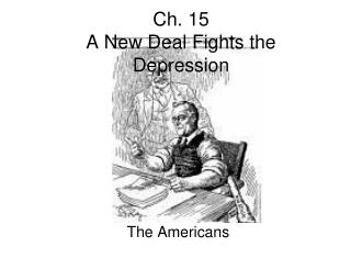 Ch. 15  A New Deal Fights the Depression
