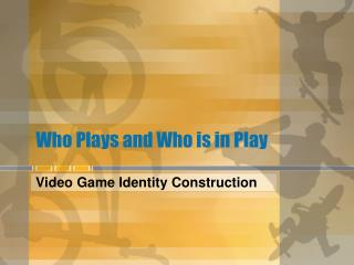 Who Plays and Who is in Play