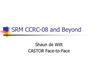 SRM CCRC-08 and Beyond