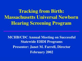 Tracking from Birth: Massachusetts Universal Newborn Hearing Screening Program