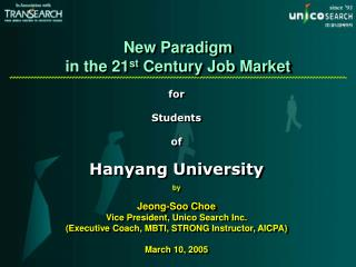 for Students of Hanyang University by Jeong-Soo Choe Vice President, Unico Search Inc.