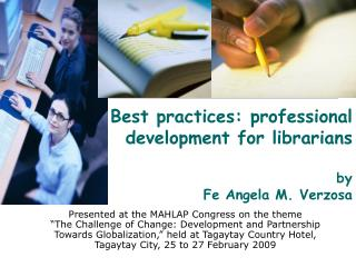 Best practices: professional development for librarians by Fe Angela M. Verzosa
