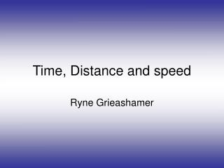 Time, Distance and speed