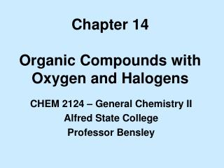 Chapter 14 Organic Compounds with Oxygen and Halogens