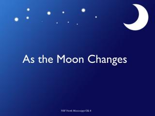 As the Moon Changes