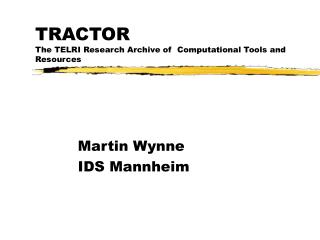 TRACTOR  The TELRI Research Archive of  Computational Tools and Resources