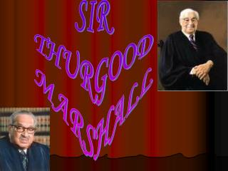 SIR THURGOOD MARSHALL