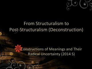 From Structuralism to  Post-Structuralism (Deconstruction)