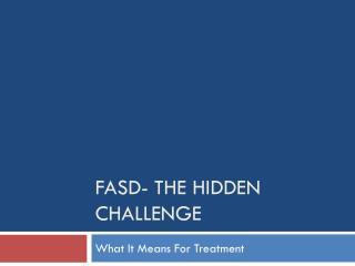 FASD- The Hidden Challenge