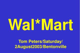 Wal*Mart Tom Peters/Saturday/ 2August2003/Bentonville