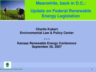 Charlie Kubert Environmental Law & Policy Center * * * Kansas Renewable Energy Conference