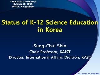 Sung-Chul Shin  Chair Professor, KAIST Director, International Affairs Division, KAST
