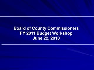 Board of County Commissioners FY 2011 Budget Workshop June 22, 2010
