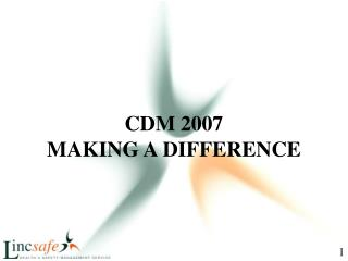 CDM 2007 MAKING A DIFFERENCE