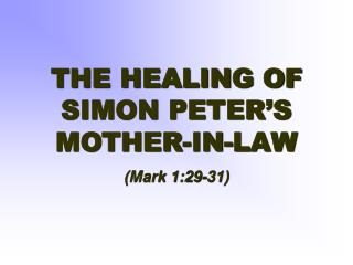 THE HEALING OF SIMON PETER'S MOTHER-IN-LAW