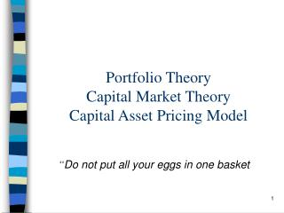 Portfolio Theory  Capital Market Theory Capital Asset Pricing Model