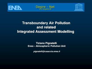 Transboundary Air Pollution  and related  Integrated Assessment Modelling   Tiziano Pignatelli