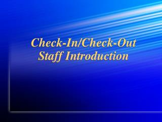 Check-In/Check-Out Staff Introduction