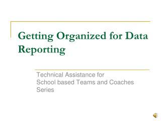 Getting Organized for Data Reporting