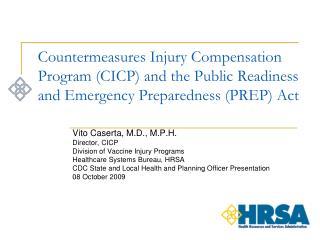 Vito Caserta, M.D., M.P.H. Director, CICP Division of Vaccine Injury Programs